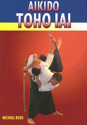 Image for Aikido Toho Iai (Original title: Aikido Toho lai - Aikido und Schwertkunst)
