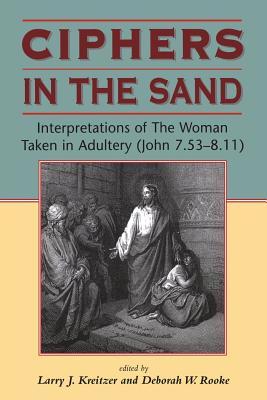 Ciphers in the Sand: Interpretations of The Woman Taken in Adultery (John 7.53-8.11) (Biblical Seminar)