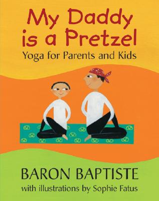 Image for My Daddy is a Pretzel: Yoga for Parents and Kids