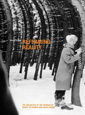 Image for Reframing Reality: The Aesthetics of the Surrealist Object in French and Czech Cinema