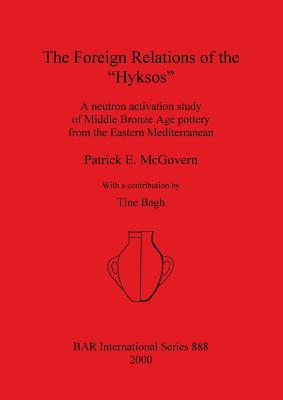 The Foreign Relations of the `Hyksos' (BAR International Series), McGovern, Patrick E.