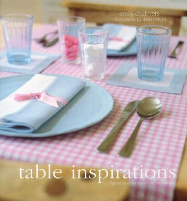 Table Inspirations: Original Ideas for Stylish Entertaining, Chalmers, Emily; Brittain, David