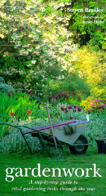 Image for Gardenwork: A Step-By-Step Guide to Vital Gardening Tasks Through the Year