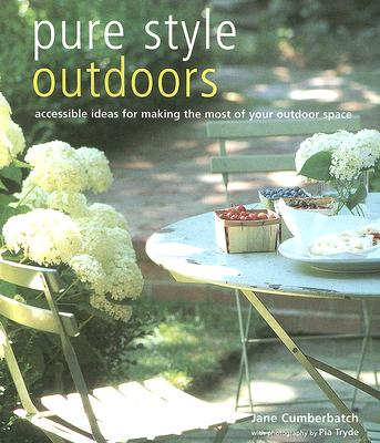 Image for Pure Style Outdoors: Accessible Ideas For Making The Most Of Your Outdoor
