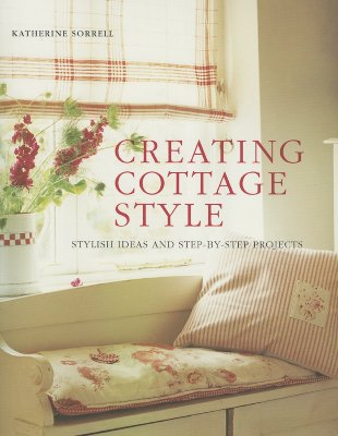 Image for Creating Cottage Style: Stylish Ideas And Step-by-step Projects