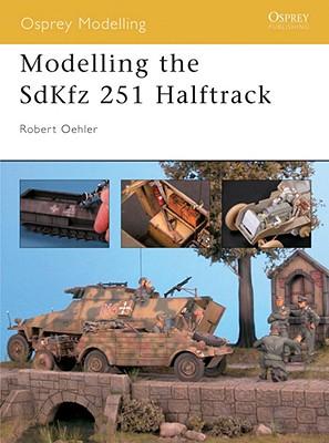 Modelling the SdKfz 251 Halftrack (Osprey Modelling), Oehler, Bob