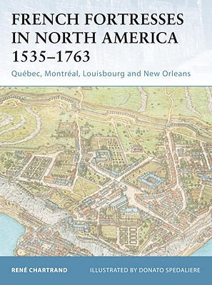 French Fortresses in North America 1535?1763: Qu�bec, Montr�al, Louisbourg and New Orleans, Chartrand, Ren�