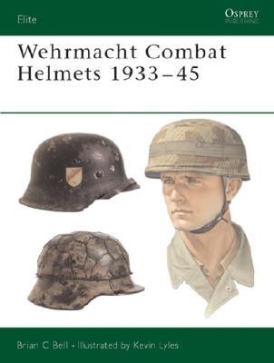 Wehrmacht Combat Helmets 1933-45 (Elite), Bell, Brian C