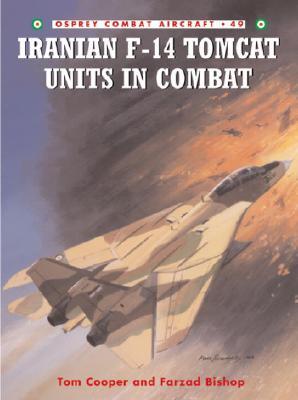 Iranian F-14 Tomcat Units in Combat (Combat Aircraft), Cooper, Tom & Bishop, Farzad