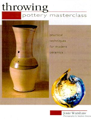 Image for Throwing : Pottery Masterclass--Practical Techniques for Modern Ceramics