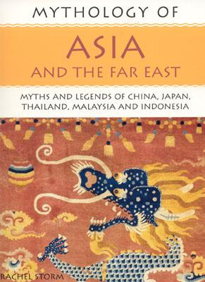Image for Mythology of Asia and the Far East: Myths and Legends of China, Japan, Thailand, Malaysia and Indonesia