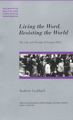 Image for Living the Word, Resisting the World: The Life and Thought of Jacques Ellul (Paternoster Theological Monographs)