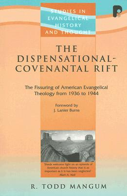 The Dispensational-Covenantal Rift (Studies in Evangelical History and Thought), R. Todd Mangum