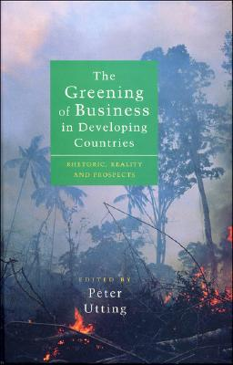 Image for The Greening of Business in Developing Countries: Rhetoric, Reality and Prospects