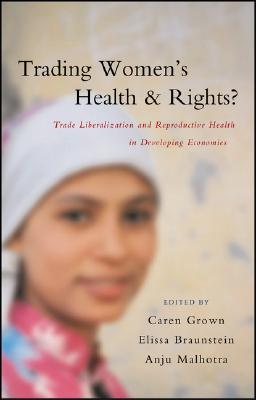 Image for Trading Women's Health and Rights?: Trade Liberalization and Reproductive Health in Developing Economies