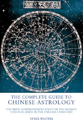 Image for The Complete Guide to Chinese Astrology: The Most Comprehensive Study of the Subject Ever Published in the English Language