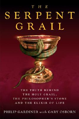 Image for The Serpent Grail: The Truth Behind the Holy Grail, the Philosopher's Stone and the Elixir of Life