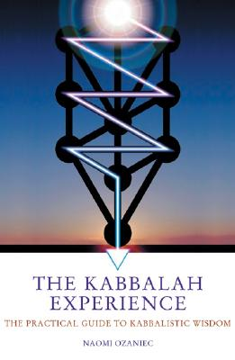 Image for The Kabbalah Experience: The Practical Guide to Kabbalistic Wisdom