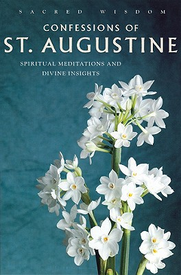 Confessions of St. Augustine: Spirtual Meditations and Divine Insights (Sacred Wisdom)
