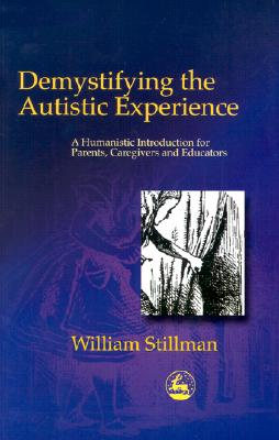 Image for Demystifying the Autistic Experience: A Humanistic Introduction for Parents, Caregivers and Educators