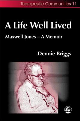Image for A Life Well Lived: Maxwell Jones - A Memoir (Community, Culture and Change)