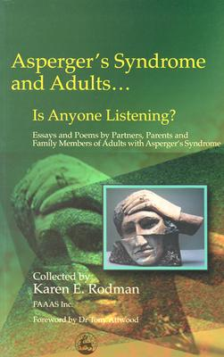 Asperger's Syndrome and Adults... Is Anyone Listening? Essays and Poems by Partners, Parents and Family Members...