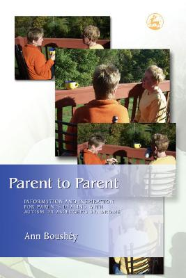 Image for Parent to Parent: Information and Inspiration for Parents Dealing With Autism and Asperger's Syndrome