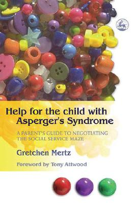 Image for Help for the Child with Asperger's Syndrome: A Parent's Guide to Negotiating the Social Service Maze