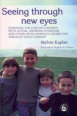 Image for Seeing Through New Eyes: Changing the Lives of Children with Autism, Asperger Syndrome and other Developmental Disabilities through Vision Therapy