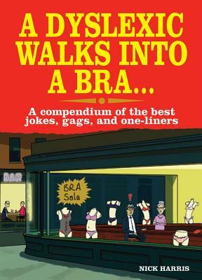 A Dyslexic Walks Into A Bra..., Nick Harris