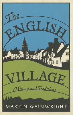 The English Village: History and Traditions, WAINWRIGHT, Martin