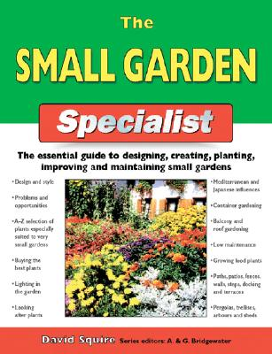 Image for The Small Garden Specialist: The Essential Guide to Designing, Creating, Planting, Improving, and Maintaining Small Gardens (Specialist Series)