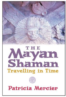 The Mayan Shaman: Travelling in Time, Alloa Patricia Mercier