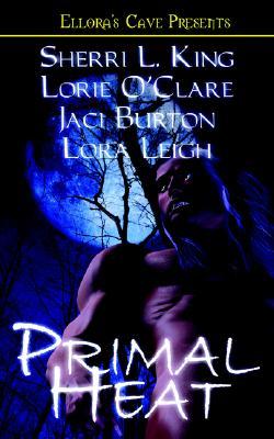 """Primal Heat, """"King, Sherri L., Leigh, Lora, Burton, Jaci"""""""