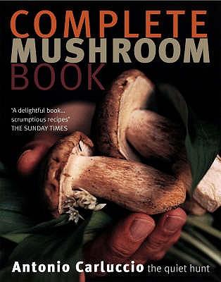 Complete Mushroom Book, Antonio Carluccio