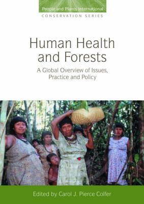 Human Health and Forests: A Global Overview of Issues, Practice and Policy, Carol J. Pierce Colfer (Editor)