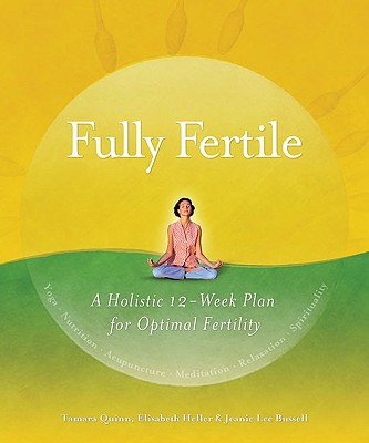 Image for FULLY FERTILE A HOLISTIC 12-WEEK PLAN FOR OPTIMAL FERTILITY