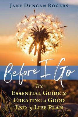 Image for Before I Go: The Essential Guide to Creating a Good End of Life Plan