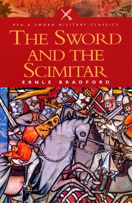 Image for SWORD AND THE SCIMITAR: The Saga of the Crusades (Pen & Sword Military Classics)
