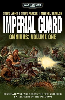 Imperial Guard Omnibus: Volume 1 (Warhammer 40,000 Omnibus), Lyons, Steve; Parker, Steve; Scanlon, John