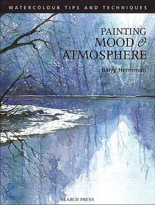 Painting Mood & Atmosphere (Watercolour Painting Tips & Techniques), Herniman, Barry