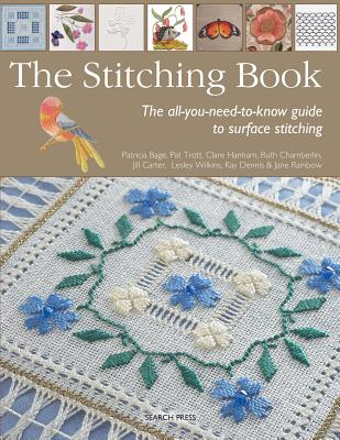 The Stitching Book: A Step-By-Step Guide to Surface Stitching Techniques, Bage, Patricia; Carter, Jill; Chamberlin, Ruth; Dennis, Kay and Michael; Hanham, Clare