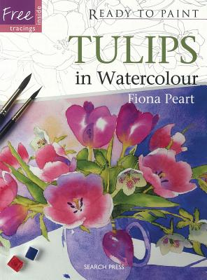 Tulips in Watercolour (Ready to Paint the Masters), Peart, Fiona