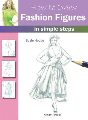 How to Draw Fashion Figures: in simple steps, Hodge, Susie