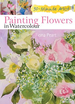 Painting Flowers in Watercolour (30 Minute Artist), Peart, Fiona