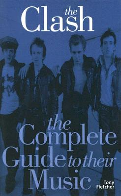 Image for The Clash: The Complete Guide To Their Music (Complete Guide to the Music of...) (Complete Guide to the Music of...)