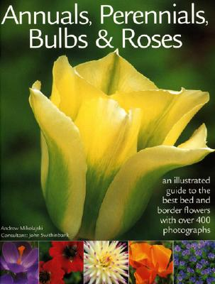 Image for Annuals, Perennials, Bulbs & Roses: An illustrated guide to the very best bed and border flowers with 000 photographs