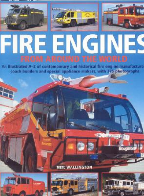 Image for Fire Engines from Around the World: An Illustrated Directory of Contemporary And Historical Fire Engine Manufacturers from Around the Globe, With 375 Photographs