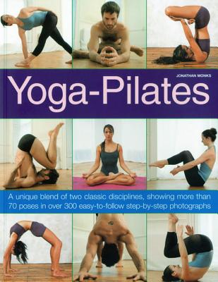 Image for Yoga-Pilates: A Unique Blend of Two Classic Disciplines, Showing 100 Classic Poses in Over 300 Easy-to-Follow Step-by-Step Photographs