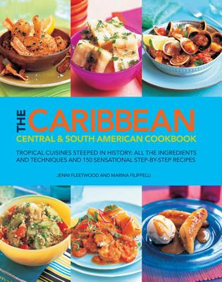 Image for The Caribbean, Central & South American Cookbook: Tropical Cuisines Steeped In History: All The Ingredients And Techniques, And 150 Sensational Step-By-Step Recipes.